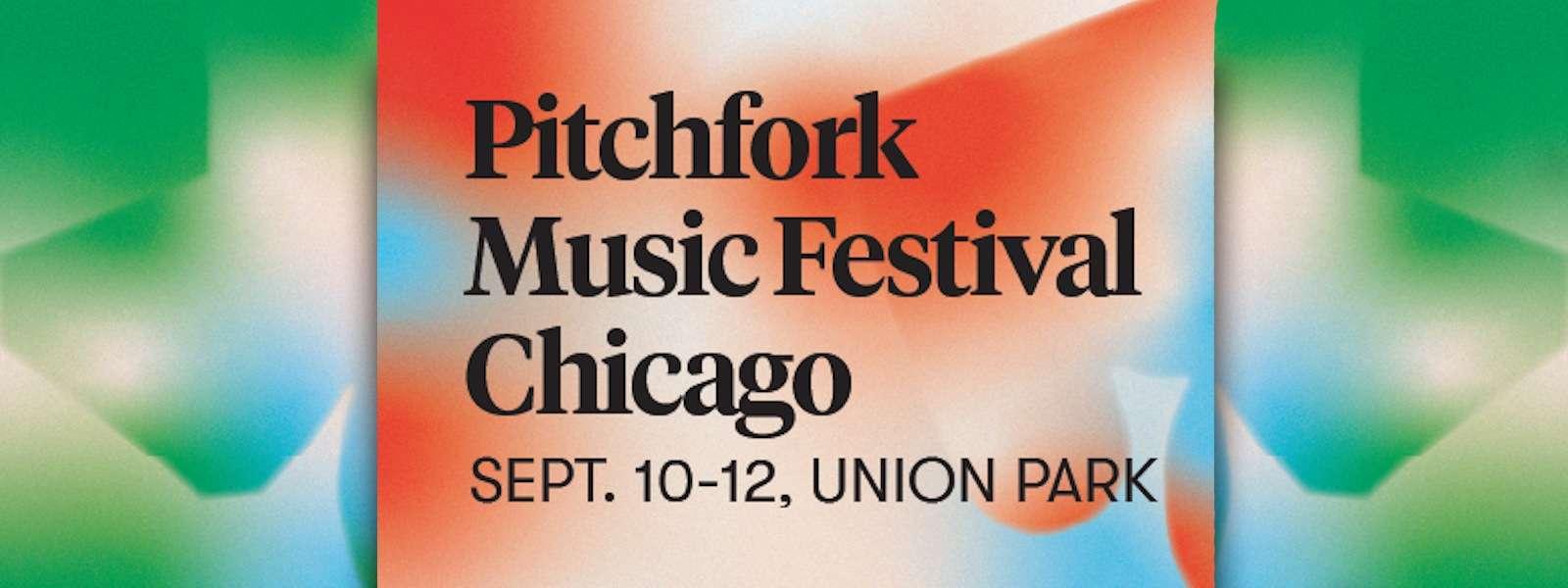 PITCHFORK MUSIC FESTIVAL Announce New 2021 Dates
